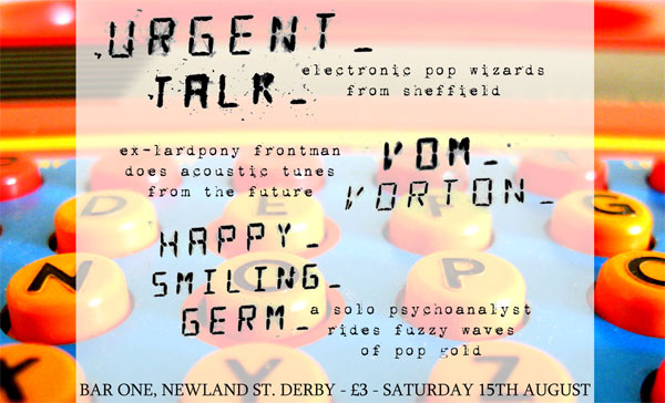 URGENT TALK + VOM VORTON + HAPPY SMILING GERM - august 15th, bar one, derby